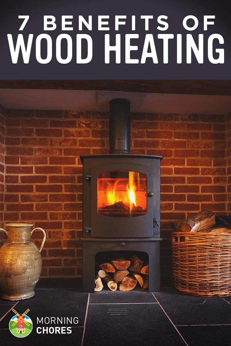 7 Benefits of Wood Heating and Why Every Homesteader Should Use It