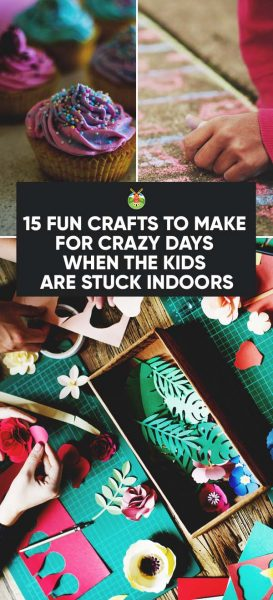 15 Fun Crafts To Make With Kids For Days When You Re Stuck Indoors