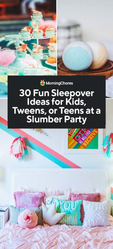 30 Fun Sleepover Ideas For Kids Tweens Or Teens At A Slumber Party