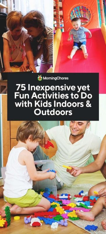 75 Inexpensive Yet Fun Activities To Do With Kids Indoors Outdoors